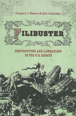 Filibuster: Obstruction and Lawmaking in the U.S. Senate Gregory J. Wawro