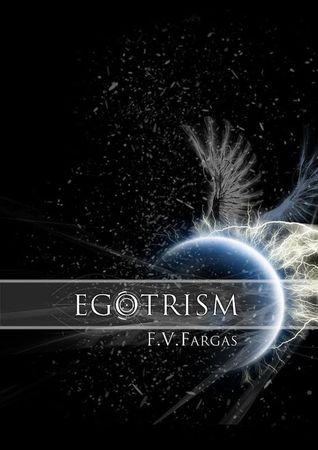 Egotrism  by  F.V.Fargas
