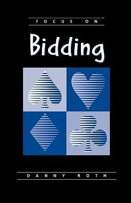 Focus on Bidding  by  Danny Roth