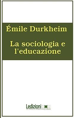 La Sociologia E LEducazione  by  Émile Durkheim