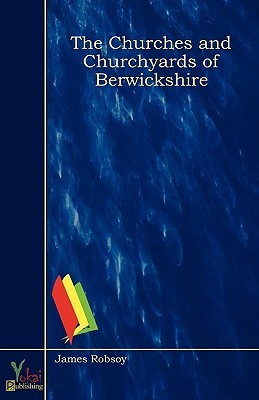 The Churches and Churchyards of Berwickshire  by  James Robsoy