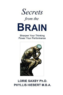 Secrets from the Brain: Sharpen Your Thinking Power Your Performance  by  Lorie Saxby