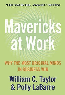Mavericks At Work: Why The Most Original Minds In Business Win William C. Taylor