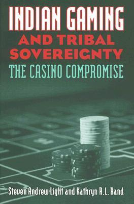 Indian Gaming and Tribal Sovereignty: The Casino Compromise  by  Steven Andrew Light