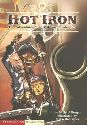 Hot Iron: The Adventures of a Civil War Powder Boy Michael Burgan