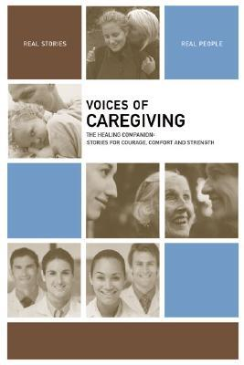 Voices of Caregiving: The Healing Companion: Stories for Courage, Comfort and Strength  by  The Healing Project
