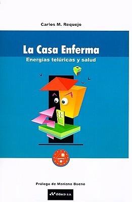La Casa Enferma: Energias Teluricas y Salud Carlos M. Requejo