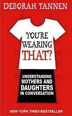 Youre Wearing That?:  Understanding Mothers And Daughters In Conversation  by  Deborah Tannen
