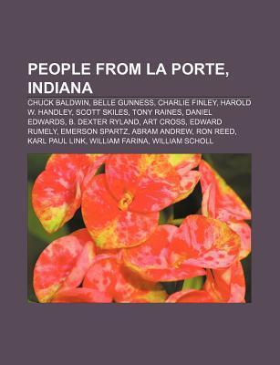 People from La Porte, Indiana: Chuck Baldwin, Belle Gunness, Charlie Finley, Harold W. Handley, Scott Skiles, Tony Raines, Daniel Edwards Books LLC