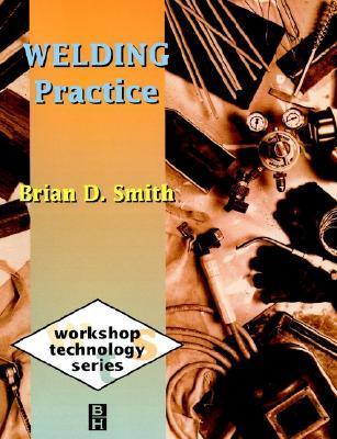 Welding Practice (Workshop Technology) Brian D. Smith
