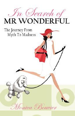 In Search of Mr. Wonderful, the Journey from Myth to Madness Monica Bouvier