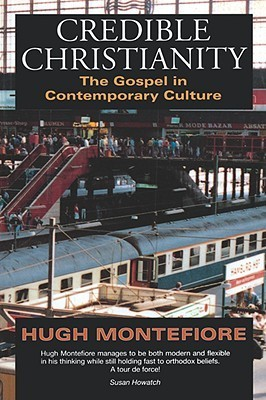 Credible Christianity  by  Hugh Montefiore