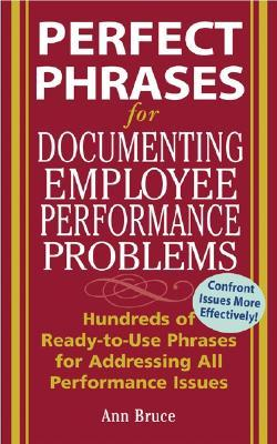 Solving Employee Performance Problems: How to Spot Problems Early, Take Appropriate Action, and Bring Out the Best in Everyone Anne Bruce