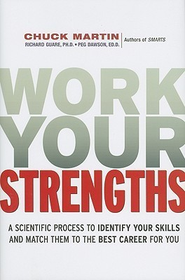 Work Your Strengths: A Scientific Process to Identify Your Skills and Match Them to the Best Career for You Chuck Martin