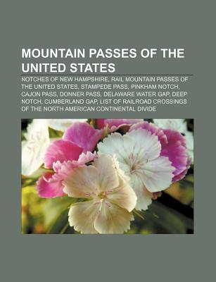 Mountain Passes of the United States: Mountain Passes of Alaska, Mountain Passes of Arizona, Mountain Passes of California  by  Books LLC