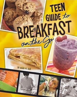 A Teen Guide to Breakfast on the Go  by  Dana Meachen Rau