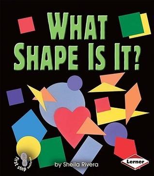 What Shape Is It? Sheila Rivera