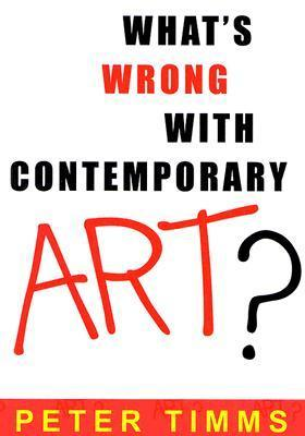 Whats Wrong with Contemporary Art? Peter Timms