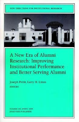 A New Era of Alumni Research: Improving Institutional Performance and Better Serving Alumni: New Directions for Institutional Research, Number 101  by  Joseph Pettit