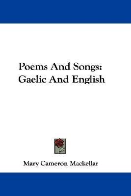 Poems and Songs: Gaelic and English  by  Mary Cameron Mackellar