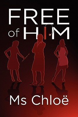 Free of Him  by  Ms. Chloe