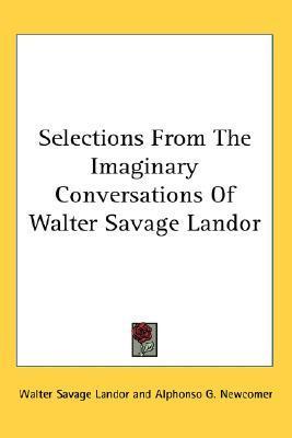 Imaginary Conversations - English (cont.), Scottish, Irish, American Walter Savage Landor
