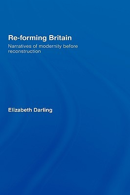 Re-Forming Britian: Narratives of Modernity Before Reconstruction E. Darling
