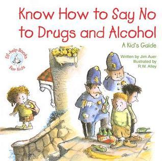 Know How to Say No to Drugs and Alcohol: A Kids Guide Jim Auer