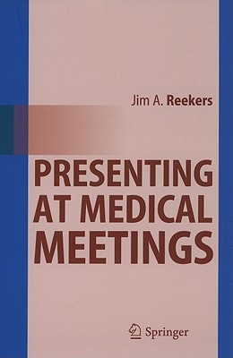 Presenting at Medical Meetings  by  Jim A. Reekers