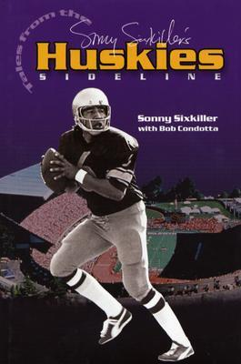 Sonny Sixkillers Tales from the Huskies Sideline Sonny Sixkiller