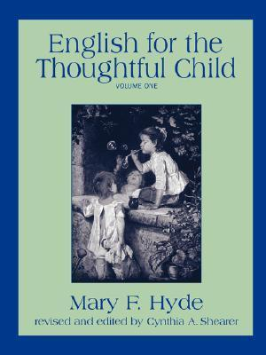 English for the Thoughtful Child, Vol. 1  by  Mary F. Hyde
