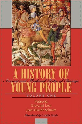 A History of Young People in the West, Volume I: Ancient and Medieval Rites of Passage Giovanni Levi