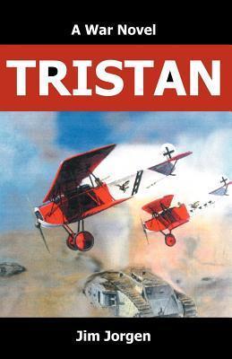 Tristan: A War Novel Jim Jorgen