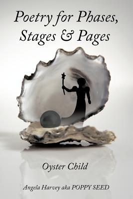 Poetry for Phases, Stages, & Pages: Oyster Child  by  Angela Harvey