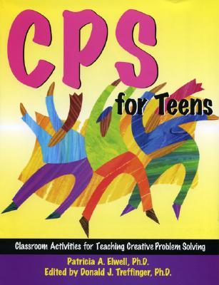 CPS for Teens: Classroom Activities for Teaching Creative Problem Solving  by  Donald J. Treffinger