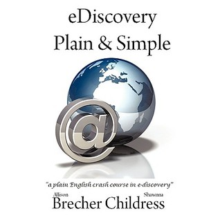 Ediscovery Plain & Simple: A Plain English Crash Course in E-Discovery  by  Allison Brecher