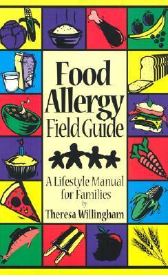 Food Allergy Field Guide: A Lifestyle Manual for Families  by  Theresa Willingham