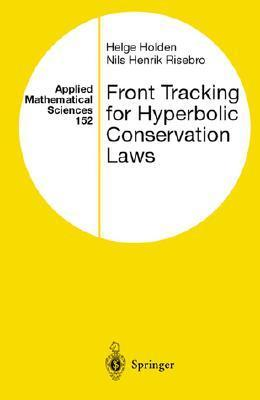 Front Tracking for Hyberbolic Conservation Laws (Applied Mathematical Sciences (Springer-Verlag New York Inc.), V. 150.) Helge Holden