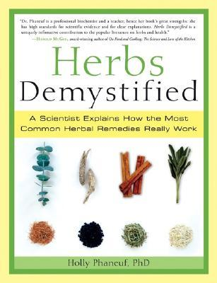 Herbs Demystified: A Scientist Explains How the Most Common Herbal Remedies Really Work  by  Holly Phaneuf