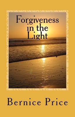 Forgiveness in the Light Bernice Price