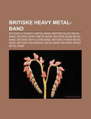 Britiske Heavy Metal-Band: Britiske Alternativ Metal-Band, Britiske Black Metal-Band, Britiske Death Metal-Band, Britiske Doom Metal-Band  by  Source Wikipedia