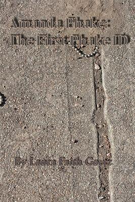 Amanda Phake: The First Phake Id: The First Installment of the Phake Identity Trilogy Laura Faith Goetz