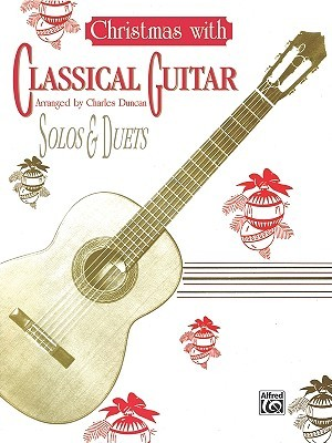 Christmas With Classical Guitar Solos & Duets  by  Charles Duncan