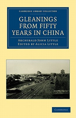 Gleanings from Fifty Years in China Archibald John Little