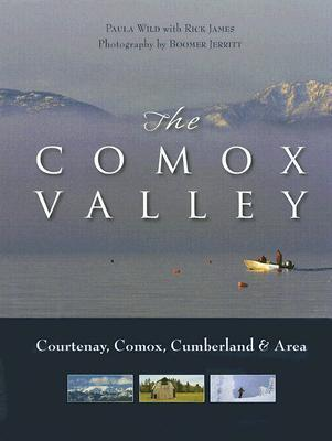 The Comox Valley: Courtenay, Comox, Cumberland and Area  by  Paula Wild