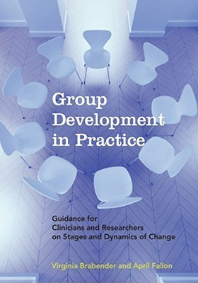 Group Development in Practice: Guidance for Clinicians and Researchers on Stages and Dynamics of Change Virginia A. Brabender