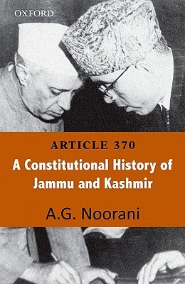 Article 370: A Constitutional History of Jammu and Kashmir  by  A.G. Noorani