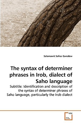 The Syntax of Determiner Phrases in Irob, Dialect of Saho Language  by  Selamawit Safisa Garedew