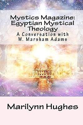 Mystics Magazine: Egyptian Mystical Theology: A Conversation with W. Marsham Adams  by  Marilynn Hughes