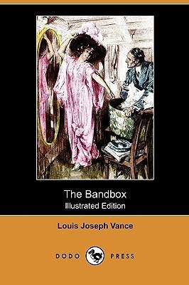 The Bandbox (Illustrated Edition) Louis Joseph Vance